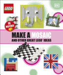 Make a Mosaic and Other Great LEGO Ideas Book