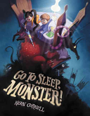 Go To Sleep, Monster! : on the typical monster-under-your-bed story. getting...