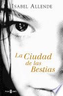 La Ciudad de las Bestias (Memorias del Águila y del Jaguar 1) by Isabel Allende