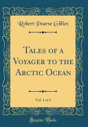 Tales of a Voyager to the Arctic Ocean  Vol  3 of 3  Classic Reprint