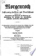 Morgenroth für Schleswig-Holstein und Deutschland überhaupt, oder Thatsachen und Beweise als Beitrag zur Enthüllung der Ursache der allenthalben mißlicher werdenden Weltzustände