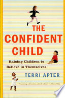 The Confident Child  Raising Children to Believe in Themselves