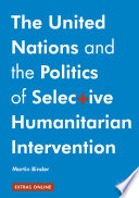 The United Nations And The Politics Of Selective Humanitarian Intervention