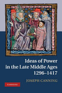 Ideas of Power in the Late Middle Ages, 1296–1417