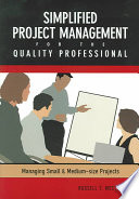 Simplified Project Management For The Quality Professional : a skill that most professionals will need at...