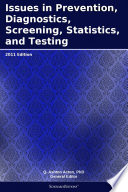 Issues in Prevention  Diagnostics  Screening  Statistics  and Testing  2011 Edition