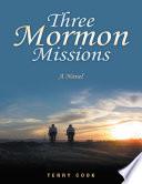 Three Mormon Missions  A Novel