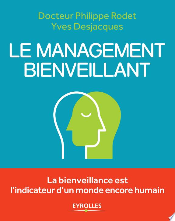 Le management bienveillant / Docteur Philippe Rodet, Yves Desjacques ; [préface de Nicole Notat].- Paris : Eyrolles , DL 2017