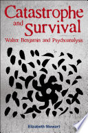 Catastrophe and Survival  Walter Benjamin and Psychoanalysis