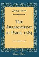 The Arraignment of Paris  1584  Classic Reprint