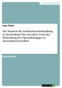 Die Situation der Substitutionsbehandlung in Deutschland. Hat sich diese Form der Behandlung bei Opiatabhängigen in Deutschland bewährt?