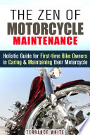 The Zen Of Motorcycle Maintenance Holistic Guide For First Time Bike Owners In Caring Maintaining Their Motorcycle