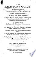 The Salisbury Guide  giving an account of the antiquities of Old Sarum  and of the ancient and present state of     New Sarum  By James Easton      The sixth edition     considerably enlarged