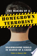 The Making of a Homegrown Terrorist  Brainwashing Rebels in Search of a Cause