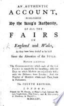 An authentic account  published by the King s authority  of all the fairs in England and Wales  as they have been settled to be held since the alteration of the stile     The fourth edition