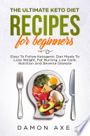 The Ultimate Keto Diet Recipes For Beginners Delicious Ketogenic Diet Meals To Lose Weight Fat Burning Low Carb Nutrition And Reverse Disease