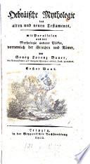 Hebräische Mythologie des alten und neuen Testaments, mit Parallelen aus der Mythologie anderer Völker, vornemlich der Griechen und Römer