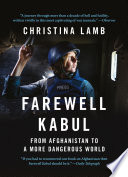 Farewell Kabul  From Afghanistan To A More Dangerous World