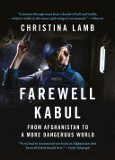 Farewell Kabul: From Afghanistan To A More Dangerous World : asks just how the might...