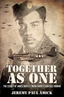 together as One: The Legacy of James Shipley, World War II Tuskegee Airman