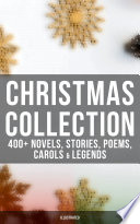Christmas Collection  400  Novels  Stories  Poems  Carols   Legends  Illustrated  Book PDF