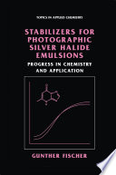 Stabilizers for Photographic Silver Halide Emulsions  Progress in Chemistry and Application
