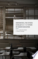 Universities  the Citizen Scholar and the Future of Higher Education
