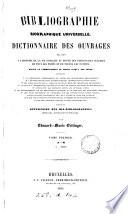 Bibliographie biographique, ou, Dictionnaire de 26000 ouvrages, tant anciens que modernes, relatifs à l'histoire de la vie publique et privée des hommes célèbres de Toutes le nations