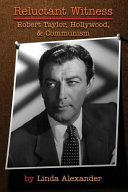 Reluctant Witness: Robert Taylor, Hollywood & Communism : the country's, his own. he was dubbed...