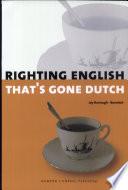 Righting English That's Gone Dutch : als nederlanders het engels gebruiken volgens de...