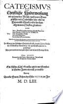 Catechismvs, Das ist, Christliche Vnderweißung vnd gegrundter Bericht, nach warer Euangelischer vnd Catholischer lehr, vber die furnembste Stucke vnsers hailigen allgemeinen Christen glaubens