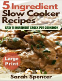 5 Ingredient Slow Cooker Recipes    Large Print Edition