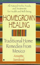 Homegrown Healing Many Natural Mexican Home Remedies Used For