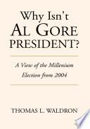 Why Isn T Al Gore President