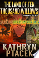 The Land of Ten Thousand Willows Trilogy