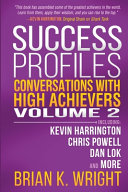 Success Profiles: Conversations with High Achievers Volume 2 Including Kevin Harrington, Chris Powell, Dan Lok and More Pdf/ePub eBook
