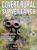 Covert Rural Surveillance: The Definitive Tradecraft Manual for Rural Surveillance Operators