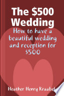 The  500 Wedding  How to have a beautiful wedding and reception for  500