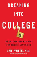 Breaking Into College  The Underground Playbook for College Admissions