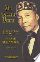 The Genesis Years  Unpublished   Rare Writings of Wlijah Muhammad  Messenger of Allah  1959 1962
