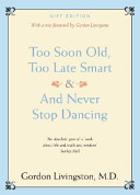 Too Soon Old Too Late Smart And Never Stop Dancing