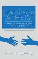 Understanding an Atheist