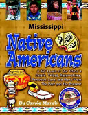 Mississippi Native Americans A Kid S Look At Our State S Chiefs Tribes Reservations Powwows Lore And More From The Past And The Present