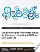 Design Principles for Process driven Architectures Using Oracle BPM and SOA Suite 12c