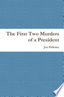 The First Two Murders of a President