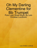download ebook oh my darling clementine for bb trumpet - pure lead sheet music by lars christian lundholm pdf epub