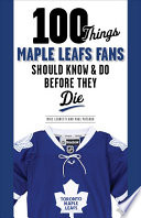 100 Things Maple Leafs Fans Should Know Do Before They Die