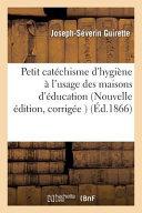 Petit Catechisme D Hygiene A L Usage Des Maisons D Education Nouvelle Edition  Corrigee Augmentee