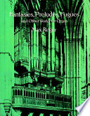 Fantasies  preludes  fugues  and other works for organ