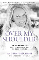 Over My Shoulder: A Columbine Survivor's Story of Resilience, Hope, and a Life Reclaimed